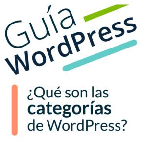 ¿Qué son las categorías de WordPress y cómo se utilizan?