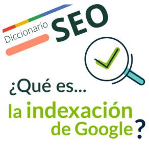 ¿Qué es la Indexación de Google?