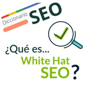 ¿Qué es White Hat SEO?